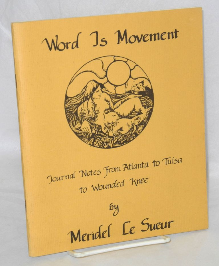 Word is movement, journal notes; Atlanta, Tulsa, Wounded Knee. Meridel Le Sueur.