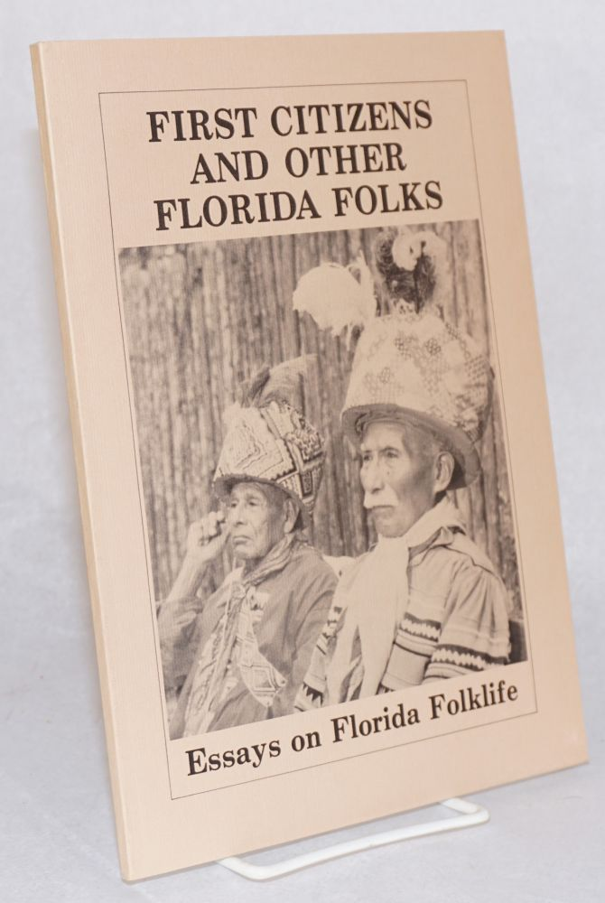 First citizens and other Florida folks: essays in Florida folklife. Ronald Foreman, ed.