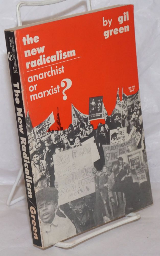 The new radicalism, anarchist or Marxist? Gilbert Green.