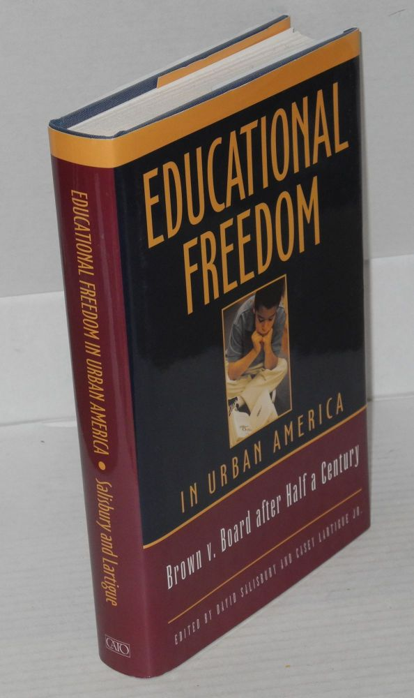 Educational freedom in urban America; Brown v. Board after half a century. David Salisbury, ed Casey Lartigue Jr.