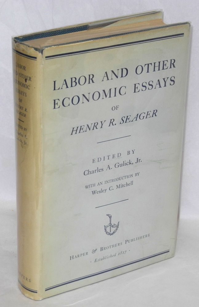 Labor and other economic essays. Edited by Charles A. Gulick, Jr, with an introduction by Wesley C. Mitchell. Henry R. Seager.