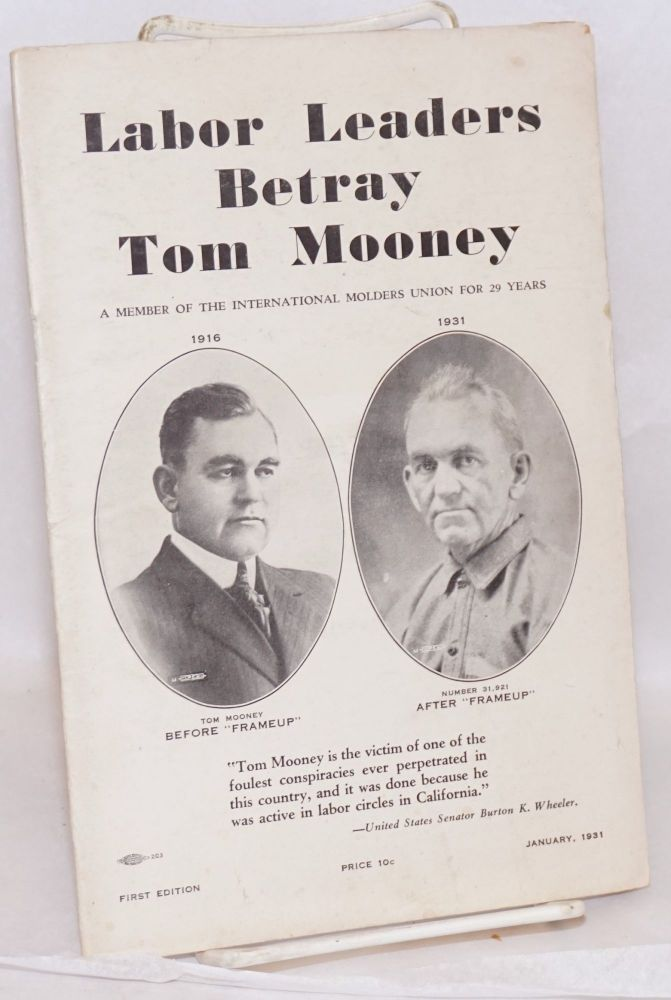 Labor leaders betray Tom Mooney; a member of the International Molders Union for 29 years. Tom Mooney Molders Defense Committee.
