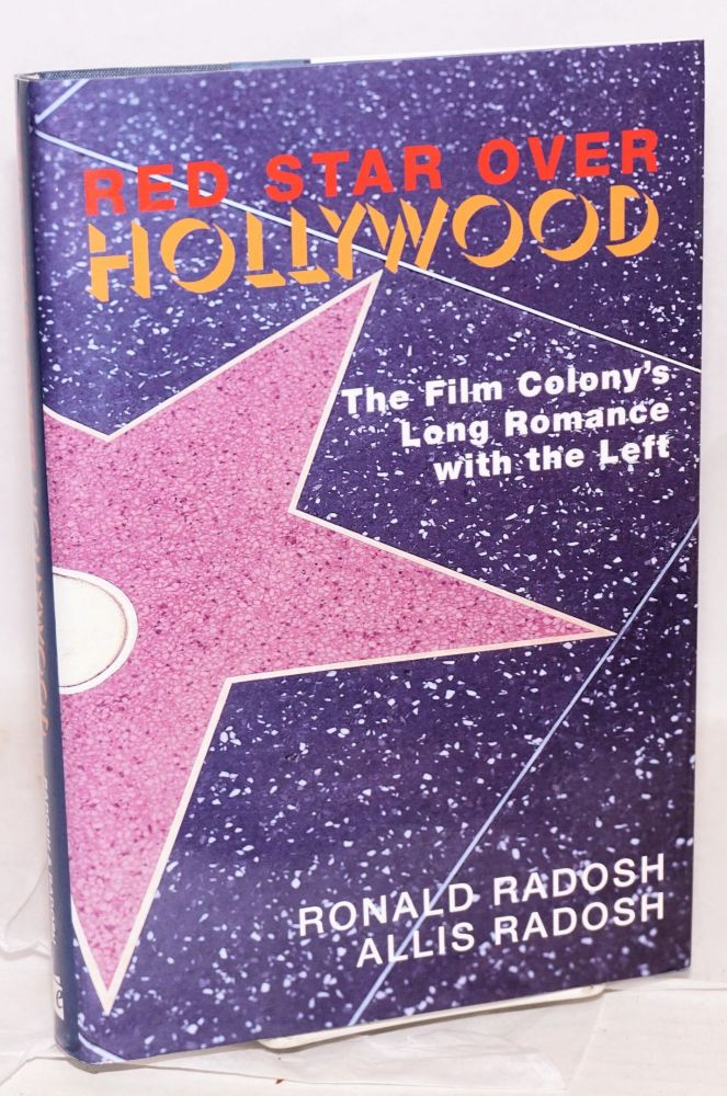 Red star over Hollywood. The film colony's long romance with the left. Ronald Radosh, Allis Radosh.