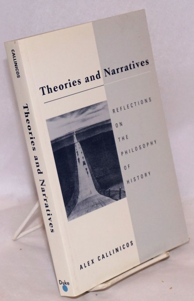 Theories and narratives reflections on the philosophy of history. Alex Callinicos.