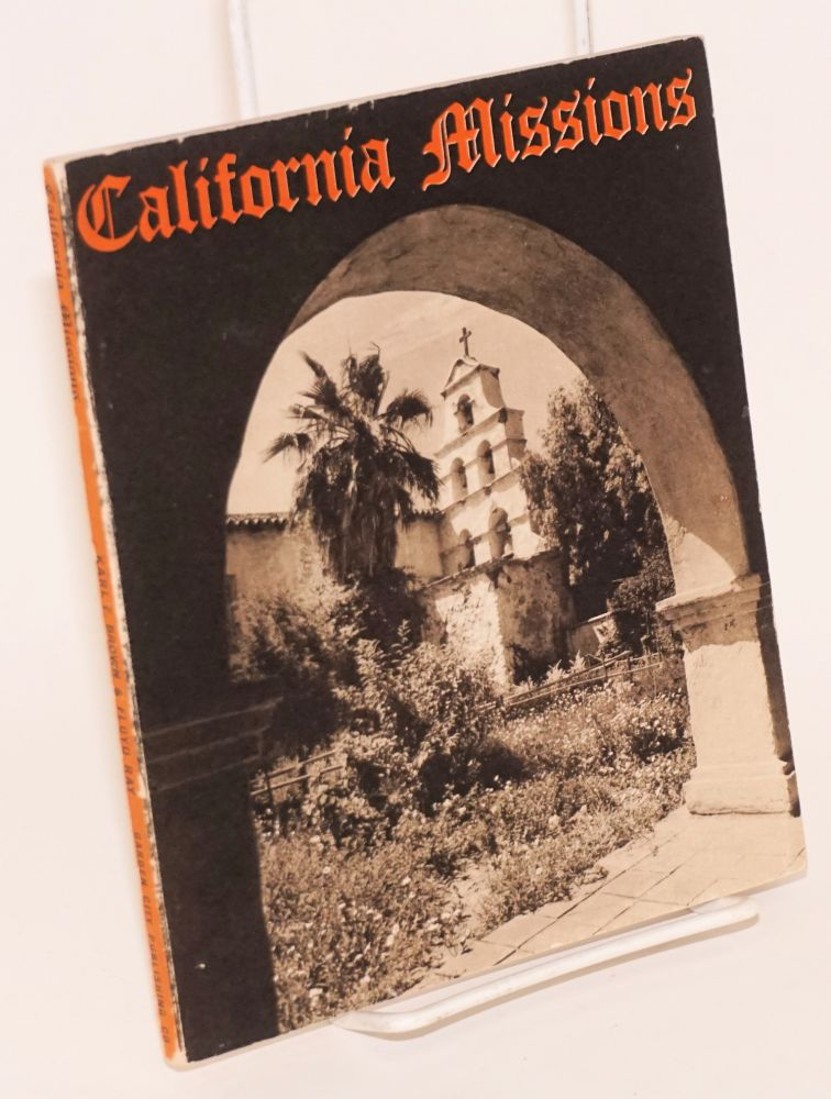 California Missions: a guide to the historic trails of the padres. Karl F. Brown, Floyd Ray, Rexford Newcomb.