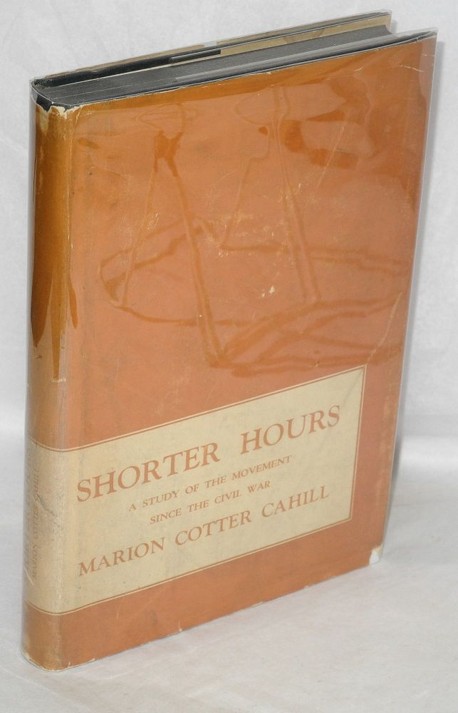 Shorter hours, a study of the movement since the Civil War. Marion Cotter Cahill.