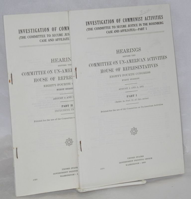 Investigation of Communist activities, (the Committee to Secure Justice in the Rosenberg Case and affiliates). Hearings before the Committee on Un-American Activities, House of Representatives, Eighty-fourth Congress, first session... Parts 1 & 2. United States. House Committee on Un-American Activities.