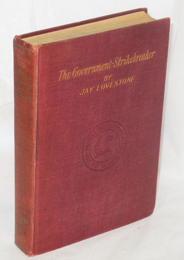 The government--strikebreaker; a study of the role of the government in the recent industrial crisis. Jay Lovestone.