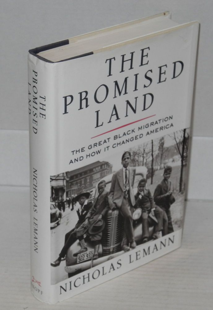 The promised land; the great black migration and how it changed America. Nicholas Lemann.