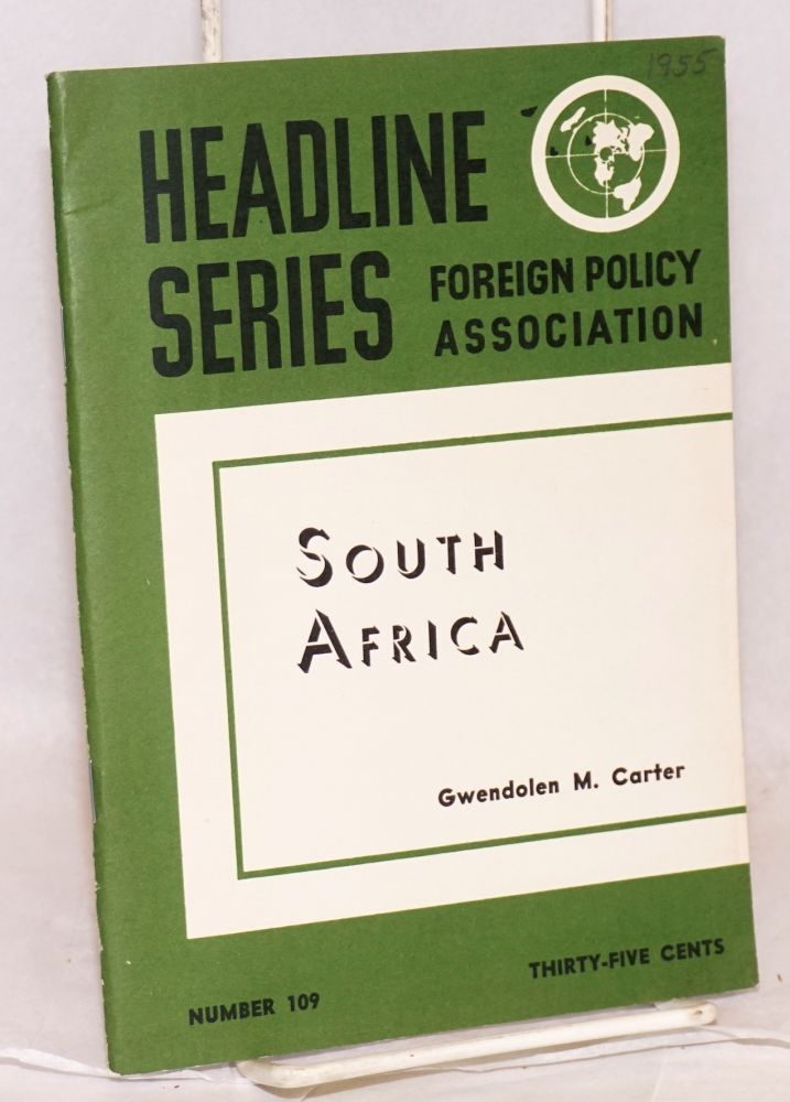 Headline series: number 109, January - February 1955: South Africa. Gwendolen M. Carter.