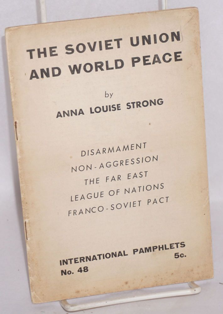 The Soviet Union and world peace. Anna Louise Strong.