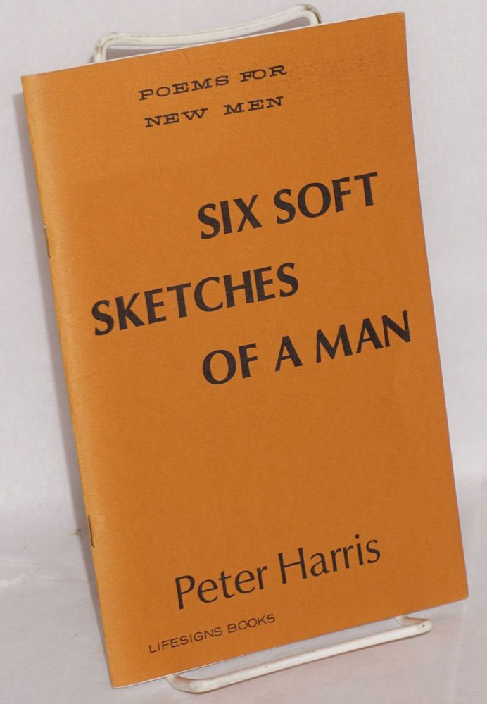 Six soft sketches of a man; poems for new men. Peter Harris.