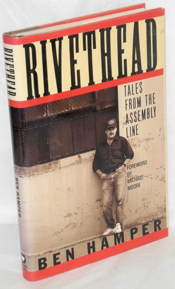 Rivethead; tales from the assembly line. Foreword by Michael Moore. Ben Hamper.