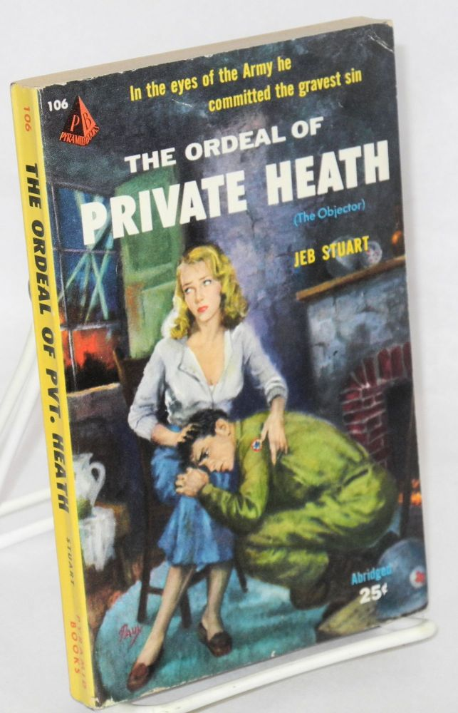 The ordeal of private Heath (The objector). Jeb Stuart.
