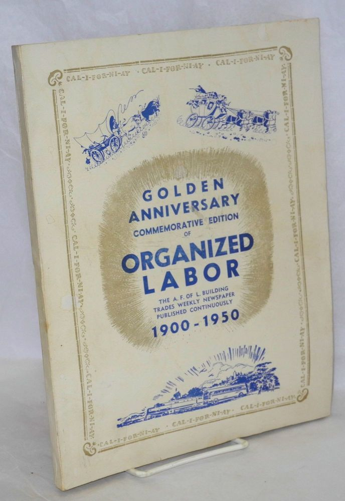 The golden anniversary commemorative edition of Organized Labor, the A.F. of L. building trades weekly newspaper published continuously 1900-1950. An historical edition of enduring interest portraying California's progress and the part played by labor in the development of San Francisco and our great state. Organized Labor.