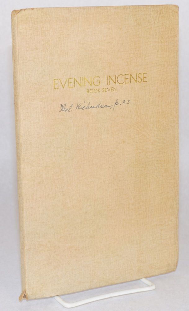 Evening incense;; book seven; a yearbook of poems from the Poet's Workshop (The Skalds) The verse-writing class, Hollywood Center for Adult Education. Julia Baldwin Hazelton.
