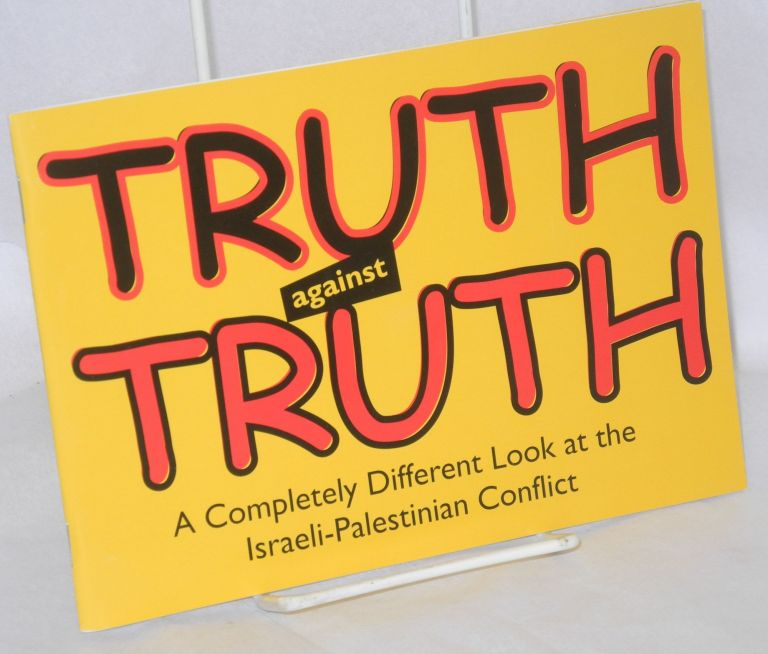 Truth against truth: a completely different look at the Israeli-Palestinian conflict. Uri Avnery.