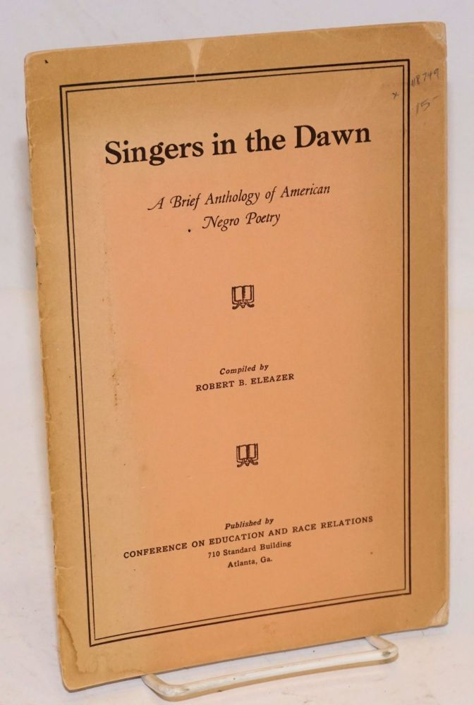Singers in the dawn; a brief anthology of American Negro poetry. Robert B. Eleazer, comp.