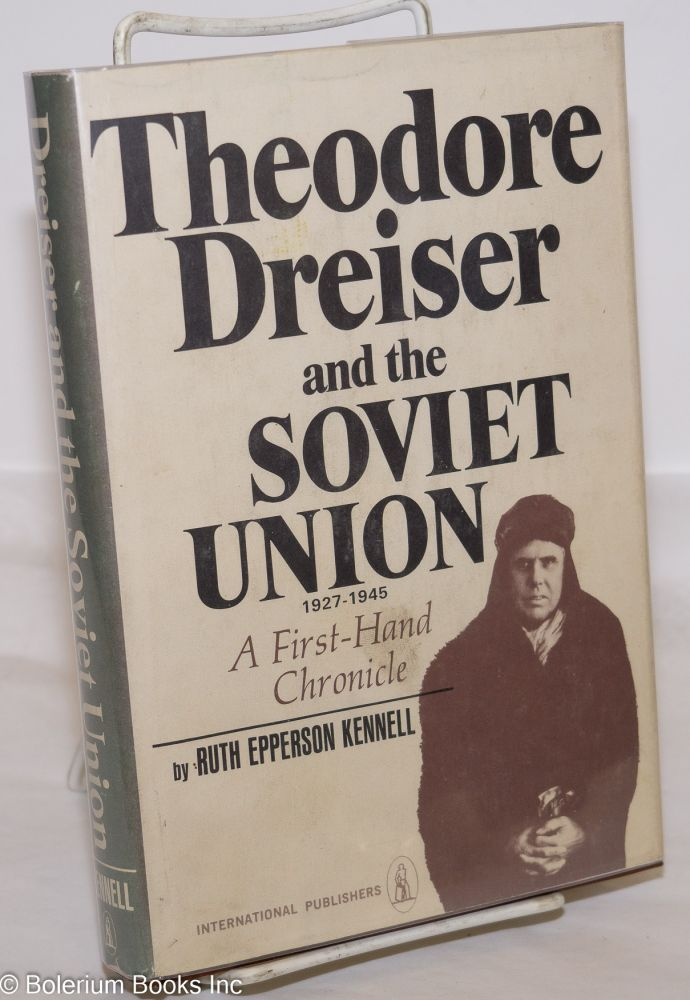 Theodore Dreiser and the Soviet Union, 1927-1945; a first-hand chronicle. Ruth Epperson Kennell.