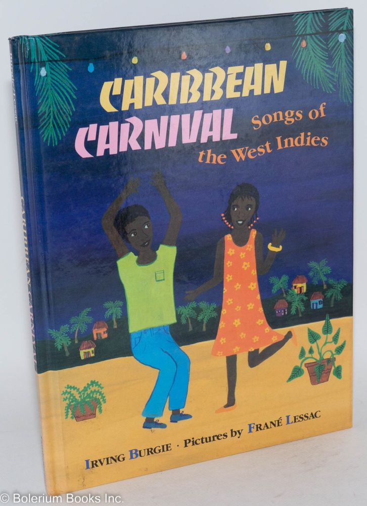 Caribbean carnival; songs of the West Indies, pictures by Frané, afterword by Rosa GuyLessac. Irving Burgie.