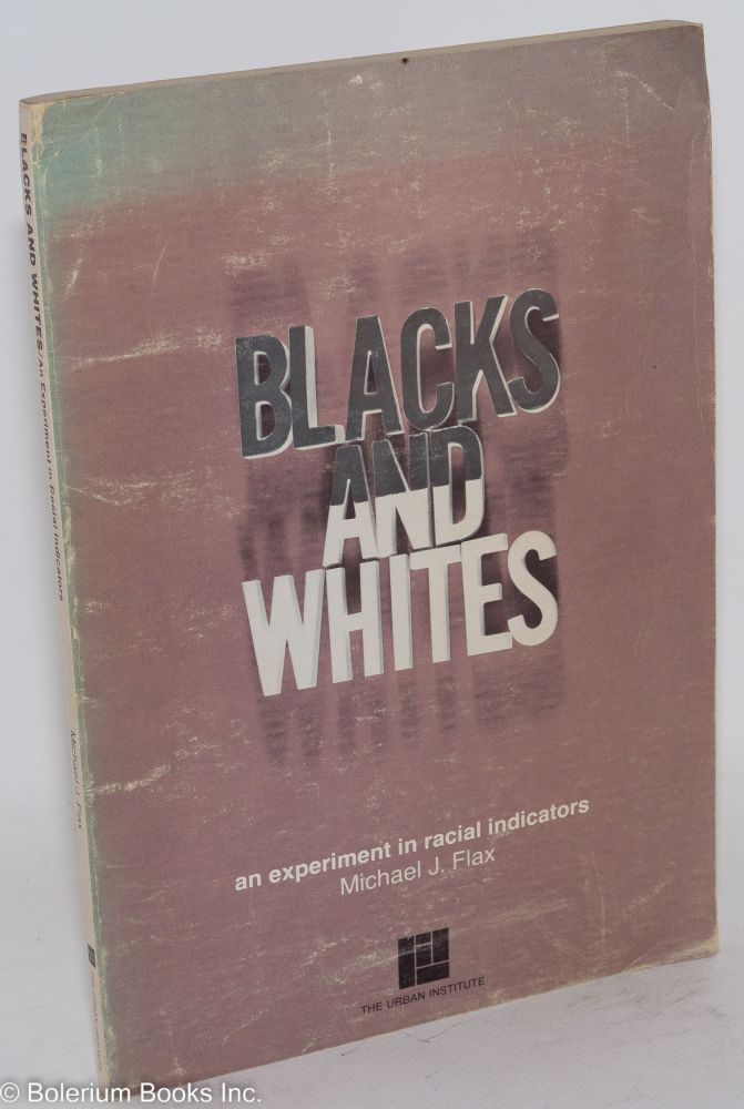 Blacks and whites; an experiment in racial indicators. Michael J. Flax.