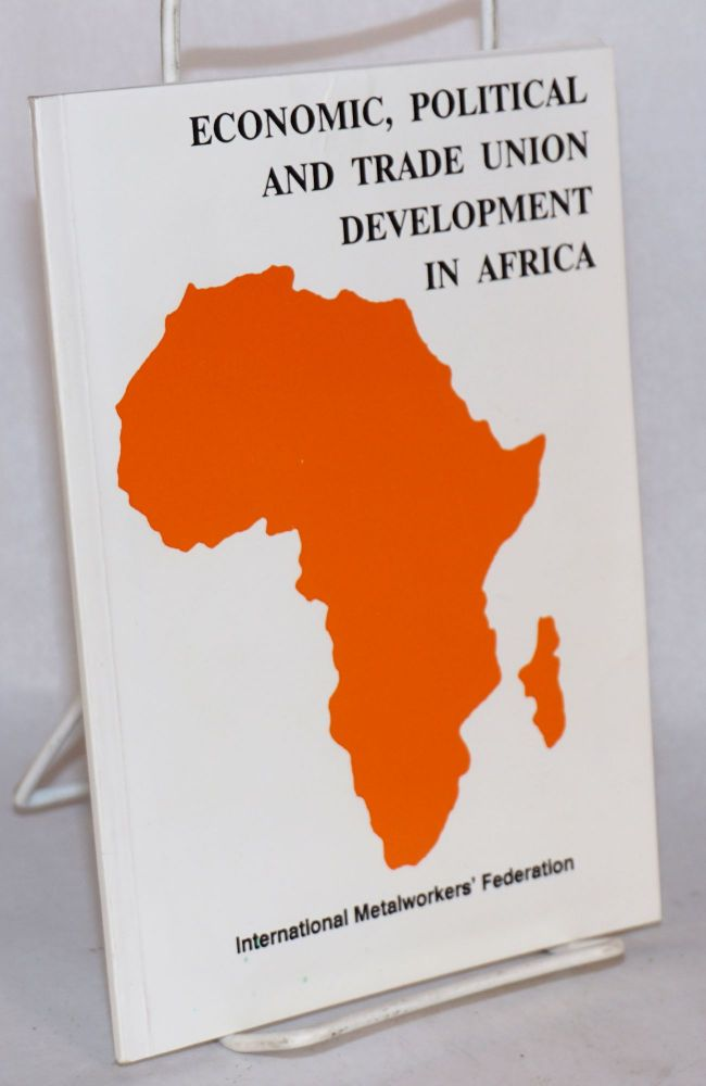 Economic, political and trade union development in Africa. Paul S. Kanyago.