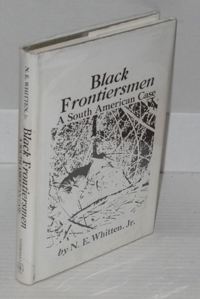 Black frontiersmen; a South American case. Norman E. Whitten, Jr.