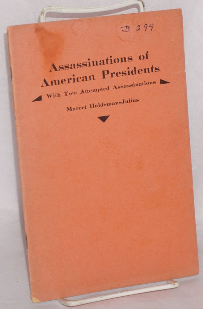 Assassinations of American presidents, with two attempted assassinations. Marcet Haldeman-Julius.