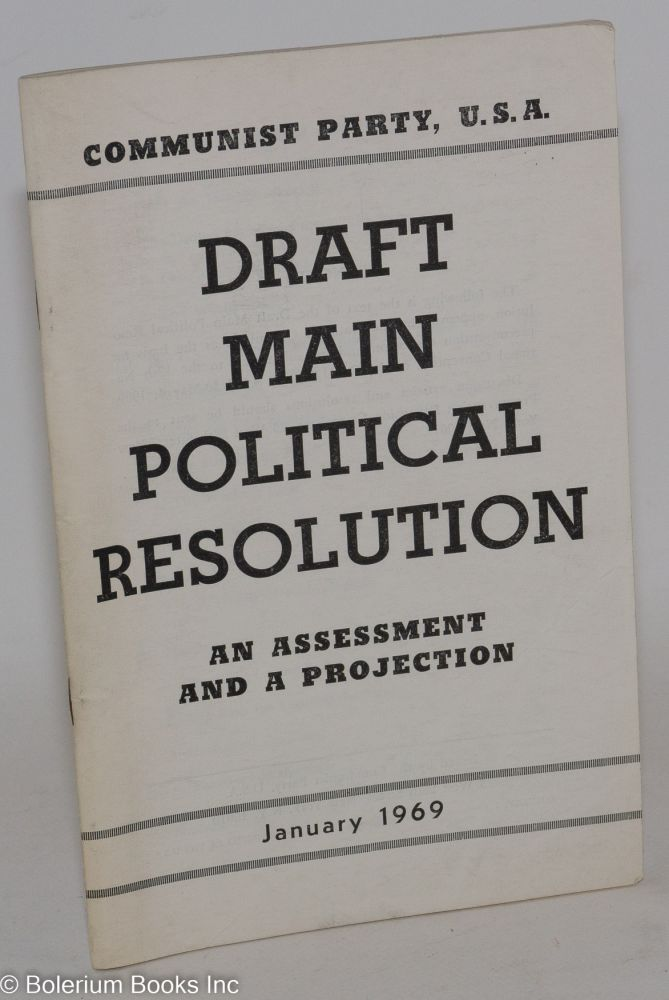 Draft main political resolution, an assessment and a projection. [Cover title]. USA Communist Party.