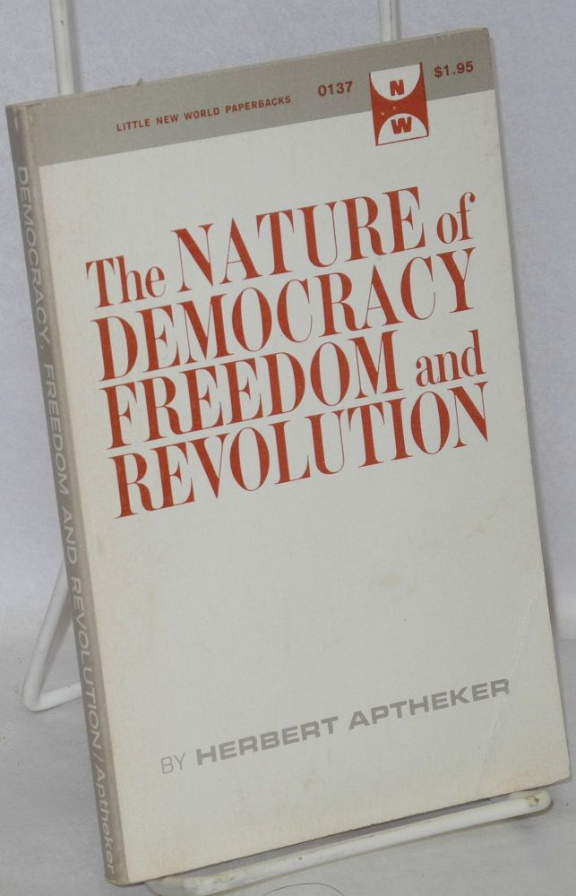 The nature of democracy freedom and revolution. Herbert Aptheker.