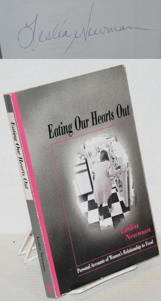 Eating our hearts out; personal accounts of women's relationship to food. Lesléa Newman.