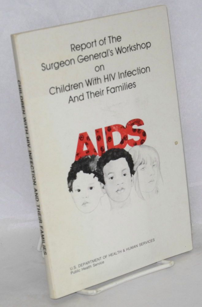 Report of the Surgeon General's workshop on children with HIV infection and their families; presented by the U.S. Department of health & Human Services ... in conjuntion with The Children's Hospital of Philadelphia, April 6th-9th, 1987