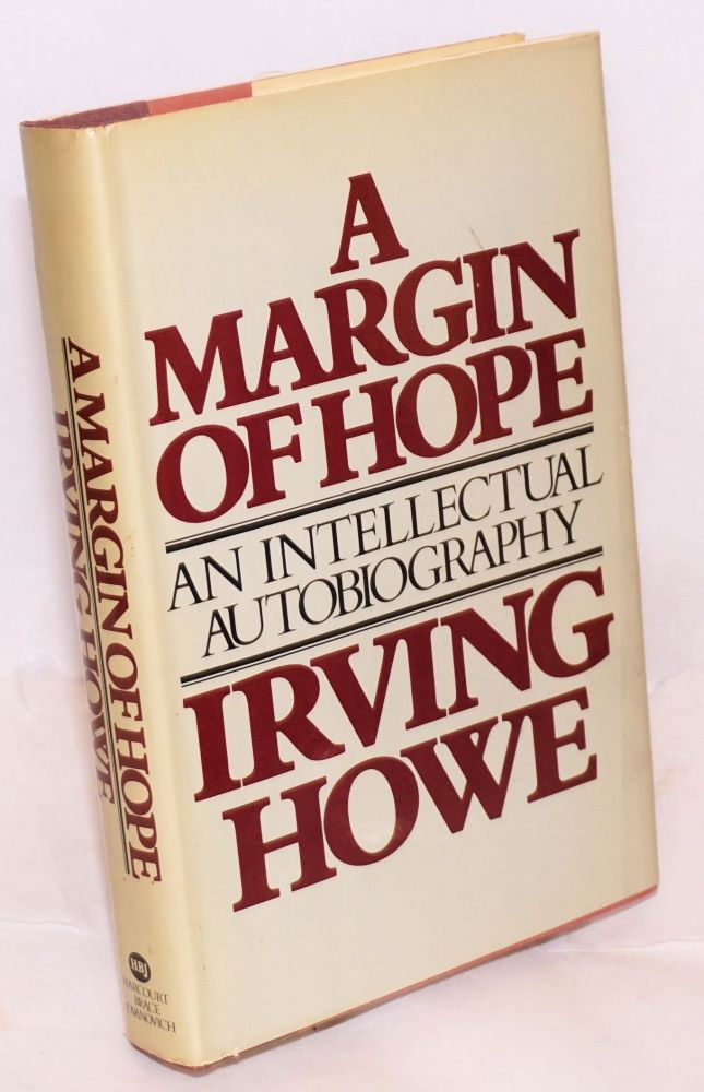 A margin of hope; an intellectual autobiography. Irving Howe.