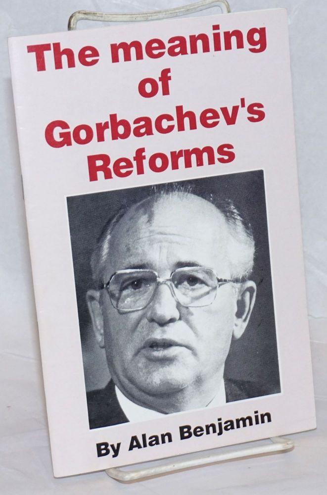The meaning of Gorbachev's reforms. Alan Benjamin.