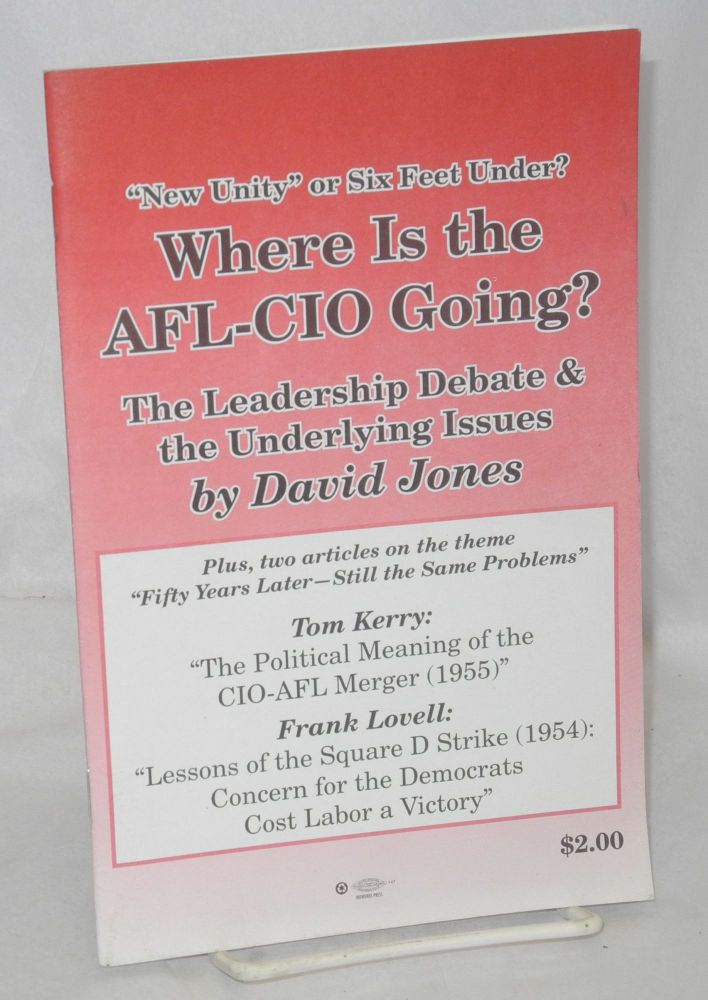 """New Unity"" or six feet under? Where is the AFL-CIO going? The leadership debate & the underlying issues. David Jones."