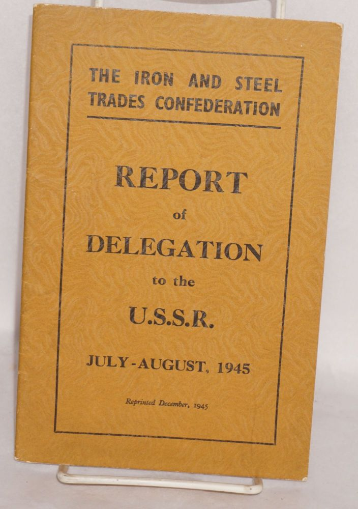 Report of Delegation to the USSR, July-August, 1945. Iron, Steel Trades Confederation.