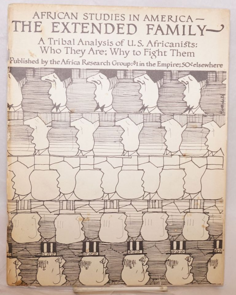 African studies in America:; the extended family. A tribal analysis of U.S. Africanists: who they are; why to fight them. [cover title]. Africa Research Group.