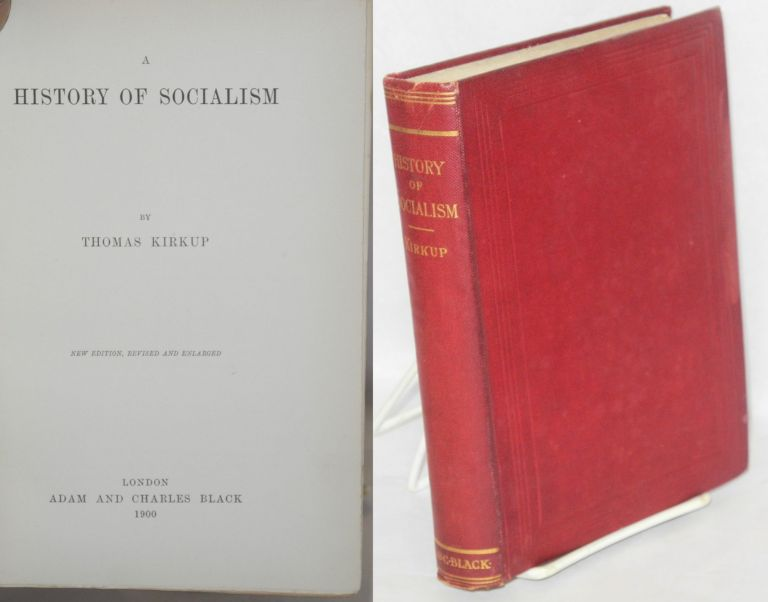 A history of socialism. New edition, revised and enlarged. Thomas Kirkup.