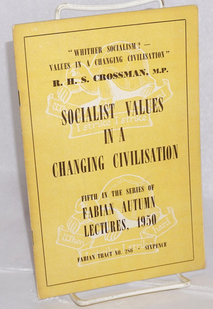 "Socialist Values in a Changing Civilisation. ""Whither Socialism? - Values in a Changing Civilisation."" R. H. S. Crossman, MP."