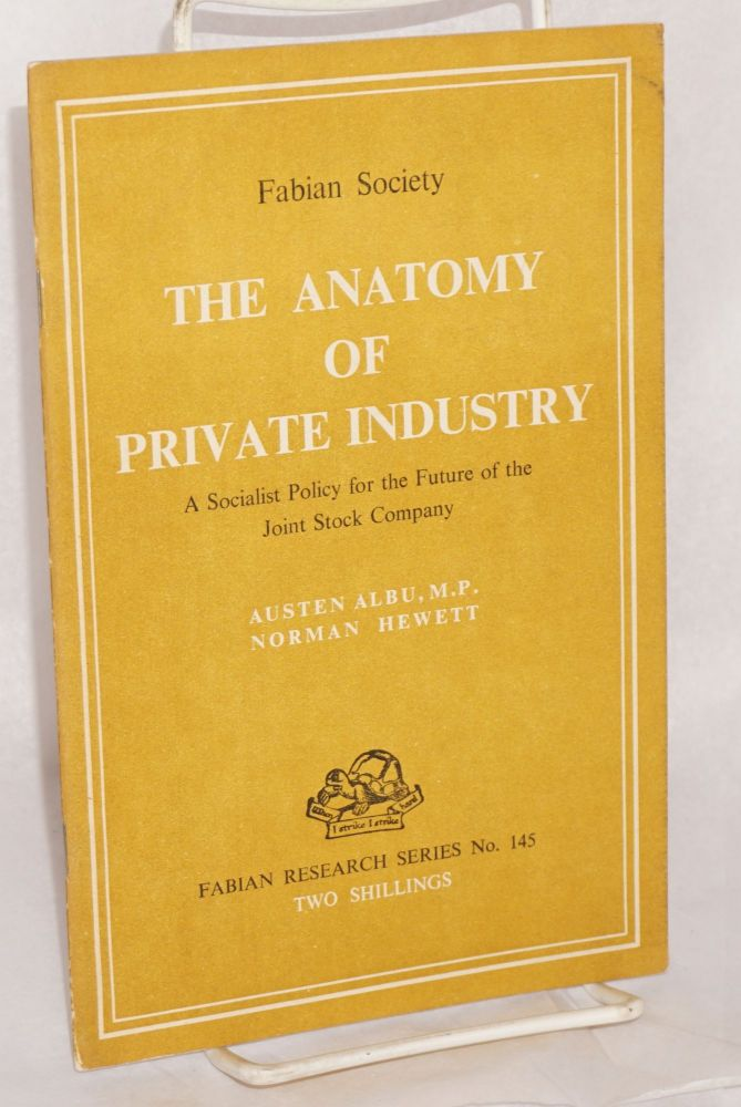 The anatomy of private industry: A Socialist policy for the future of the joint stock company. Austen Albu, M. P., Norman Hewett.
