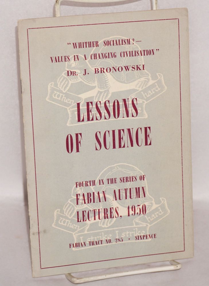 "Lessons of science. ""Whither Socialism? - Values in a Changing Civilisation."" Austen Bronowski, M. P. Dr. J."