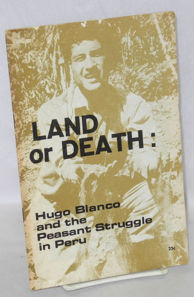 Land or Death: Hugo Blanco and the peasant struggle in Peru. Young Socialist Alliance.