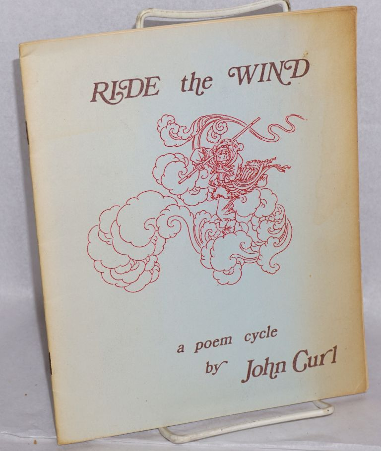 Ride the wind: a poem cycle. John Curl.