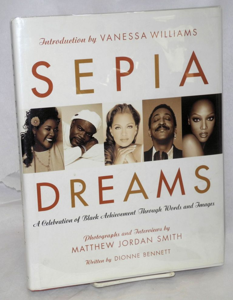 Sepia dreams; a celebration of black achievement through words and images, written by Dionne Bennett with an introduction by Vanessa Williams. Matthew Jordan Smith, photographs and interviews.