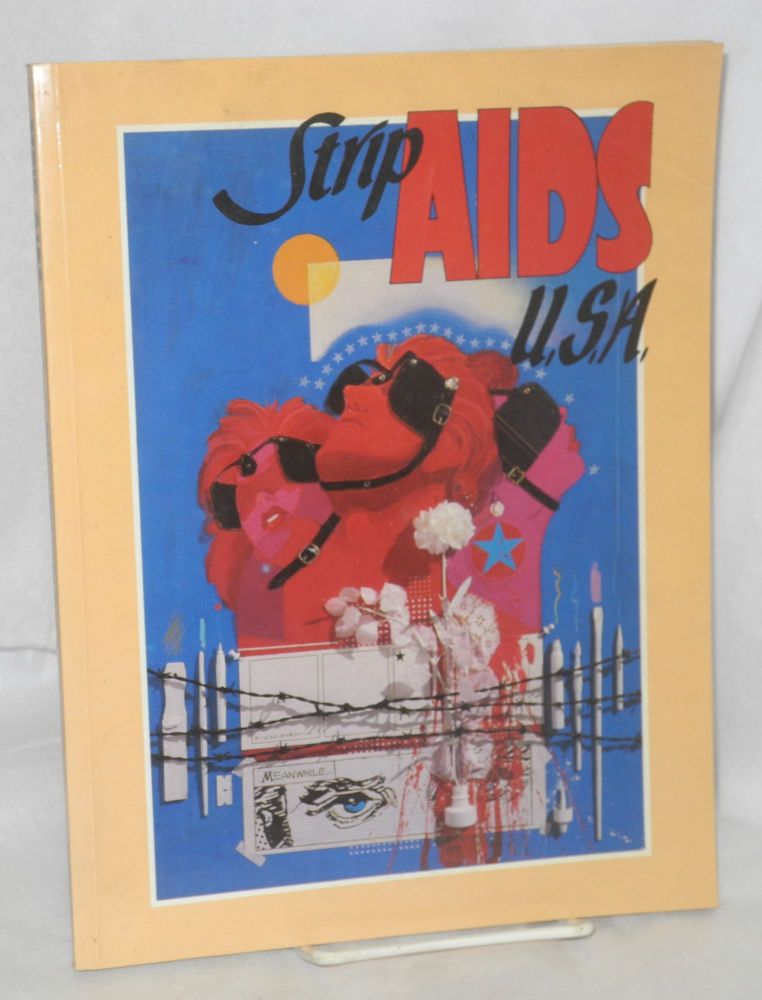 Strip AIDS USA; a collection of cartoon art to benefit people with AIDS. Trina Robbins, Bill Sienkiewicz, Robert Triptow.