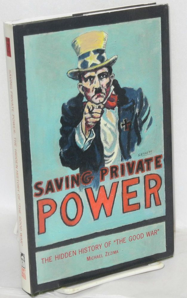 Saving private power: the hidden history of 'the good war'. Michael Zezima, aka Mickey Z.