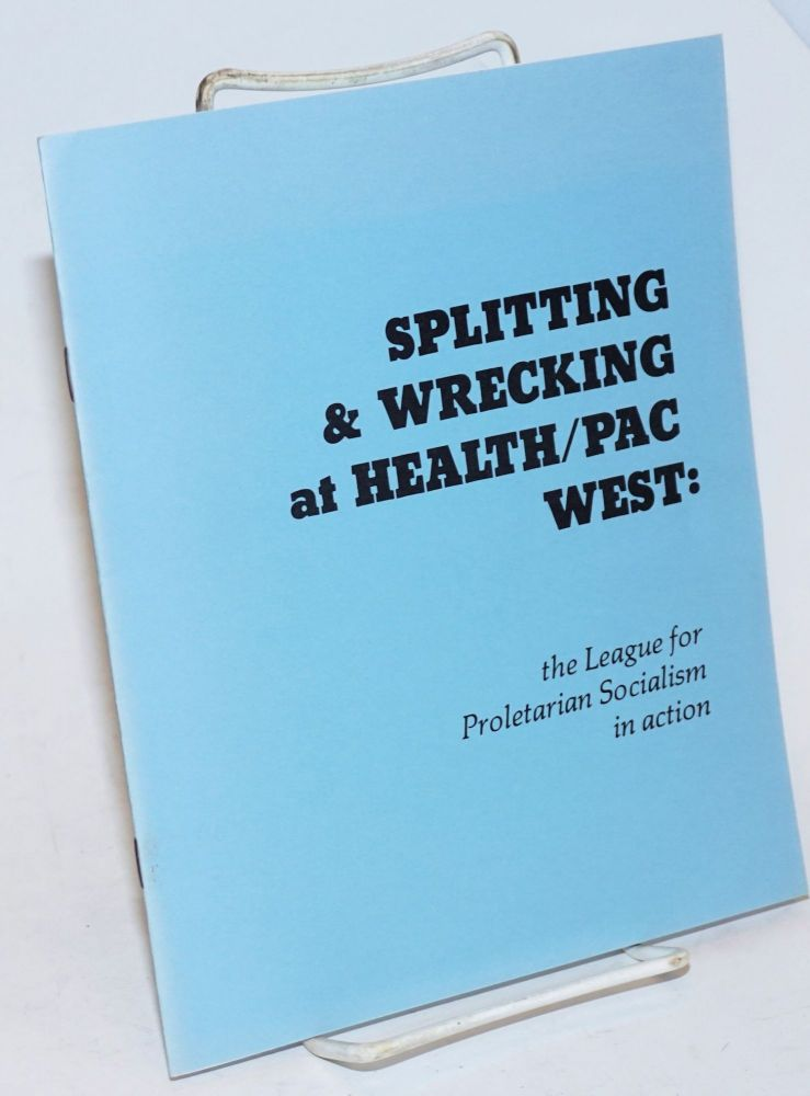 Splitting & wrecking at Health/PAC West: the League for Proletarian Socialism in action. Robin Baker, Ellen Shaffer, Dan Feshbach, Elinor Blake, and.
