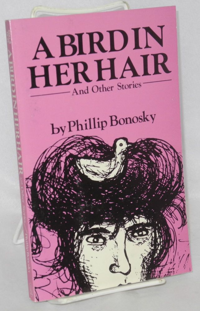 A bird in her hair and other stories. Philip Bonosky.