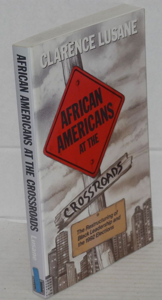 African Americans at the crossroads; the restructuring of black leadership and the 1992 elections. Clarence Lusane.