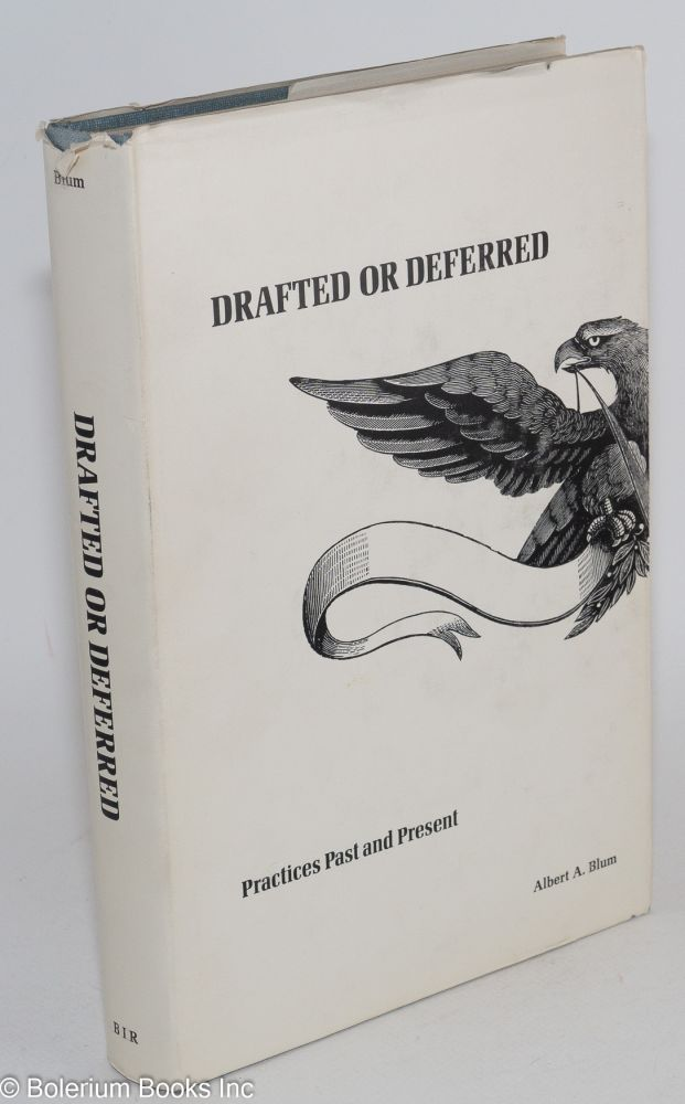 Drafted or deferred: practices past and present. Albert A. Blum.